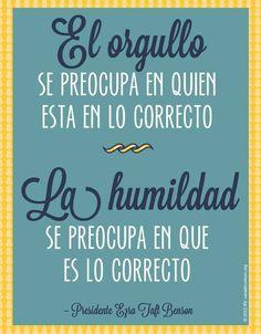 El orgullo se preocupa en quien esta en lo correcto…. La humildad se preocupa en que es lo ...