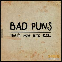 Bad Puns That's How Eye Roll - https://blog.smugshirts.com/bad-puns-thats-how-eye-roll-13/