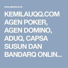 KEMILAUQQ.COM AGEN POKER, AGEN DOMINO, ADUQ, CAPSA SUSUN DAN BANDARQ ONLINE TERPERCAYA INDONESIA | Gardu Seo