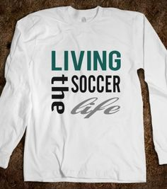 Skreened Living The Soccer Life LS Tee - Soccer_StreetStyle - Skreened T-shirts, Organic Shirts, Hoodies, Kids Tees, Baby One-Pieces and Tote Bags