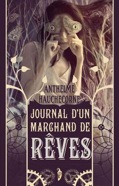 Journal d'un marchand de rêve est un roman écrit par Anthelme Hauchecorne et qui est sorti chez L'Atelier Mosésu en octobre dernier. Un roman surprenant, bien pensé et terriblement bien écrit.