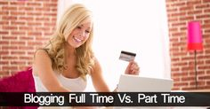 A comparison of blogging full time vs. part time blogging. The overriding difference is the need for income, and the consistency used to achieve that. #blogging