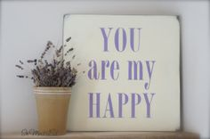 You Are My Happy Wood Sign by InMind4U
