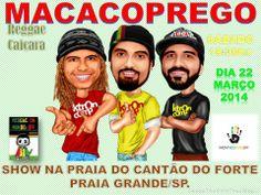 MacacoPrego:  SHOWS MACACOPREGO DESSA SEMANA! *22.03.2014 SÁBADO PRAIA DO CANTO DO FORTE/PRAIAGRANDE/SP. *23.03.2014 DOMINGO SESC BAURÚ/SP.