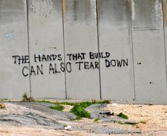 """""""The hands that build can also tear down"""" found on the wall separating Israel and Palestine West Bank Wall, Unicorn Logo, Calligraphy Words, Israel Palestine, Tear Down, Take The First Step, Powerful Words, Great Pictures, Words Quotes"""