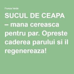 SUCUL DE CEAPA – mana cereasca pentru par. Opreste caderea parului si il regenereaza! Good To Know, Home Remedies, Hair Beauty, Math Equations, Health, Life, Hairstyles, Medicine, Therapy