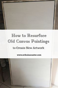 How to Resurface Used/Old Canvas Paintings to Create New Artwork- Supplies and step-by-step instructions.
