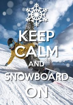 keep calm and snowboard on / Created with Keep Calm and Carry On for iOS #keepcalm #snowboarding