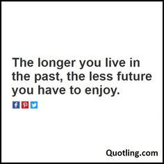 The longer you live in the past, the less future you have to enjoy - Past Quote… Past Quotes, New Beginnings, Self Improvement, Compassion, The Past, Wisdom, Thoughts, Future, Live