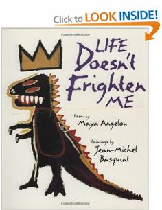 Life Doesn't Frighten Me at All: Amazon.co.uk: Maya Angelou, Sara Jane Boyers, Jean-Michel Basquiat, Jean Michel-Basquiat: Books