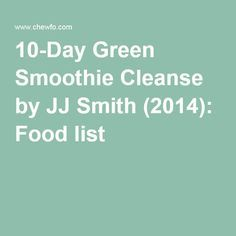 Green Smoothie Cleanse by JJ Smith Food list Detox Jj Smith Green Smoothie, 10 Day Green Smoothie, Green Smoothie Cleanse, Healthy Green Smoothies, Green Smoothie Recipes, Smoothie Diet, Detox Smoothies, Nutritious Smoothies, Healthy Juices