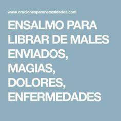 ENSALMO PARA LIBRAR DE MALES ENVIADOS, MAGIAS, DOLORES, ENFERMEDADES