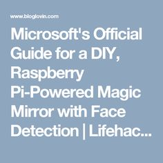 Microsoft's Official Guide for a DIY, Raspberry Pi-Powered Magic Mirror with Face Detection | Lifehacker | Bloglovin'
