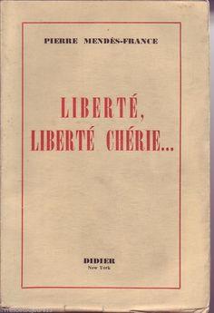 #récit : Liberté, liberté chérie - Pierre Mendes France - Éditions Didier, New-York, 1943. 538 pp. brochées.