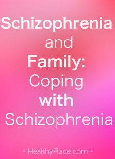 """""""Read about schizophrenia and family issues on coping with schizophrenia. Learn who is affected by schizophrenia and what you can do."""" www.HealthyPlace.com"""