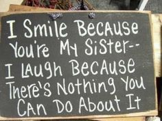 I smile because you're the BEST sister Cute Quotes, Great Quotes, Quotes To Live By, Funny Quotes, Inspirational Quotes, Quotable Quotes, Awesome Quotes, Fantastic Quotes, Quotes App