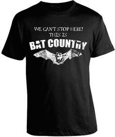 Hunter S. Thompson - We Can't Stop Here, This is Bat Country  T-Shirt  (We Love bats!!) But I remember this quote from the book..F&L in Las Vegas..(on the way to Vegas!)