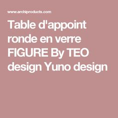 Table d'appoint ronde en verre FIGURE By TEO design Yuno design