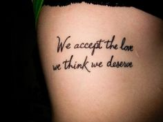 I have always loved this quote. From Stephen Chbosky's The Perks of Being a Wallflower. #tattoos #literarytattoos