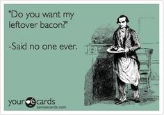 Bitch loves her some Bacon...