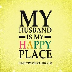 """My husband is my happy place."""