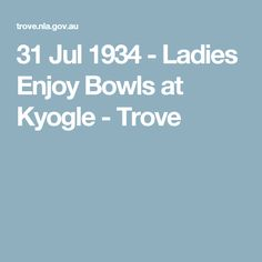 31 Jul 1934 - Ladies Enjoy Bowls at Kyogle - Trove