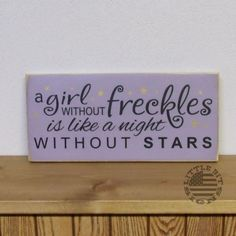 A Girl Without Freckles Is Like A Night Without Stars | Wood Sign | SKU-482