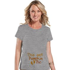 Thanksgiving Pregnancy Announcement This Isn't Pumpkin Pie... ($18) ❤ liked on Polyvore featuring tops, t-shirts, silver, women's clothing, graphic design t shirts, pumpkin shirt, party shirts, silver shirt and graphic tees