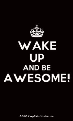 Order a 'Wake Up and Be Awesome!' t-shirt, poster, mug, t-shirt or any of our other products. '[Crown] Wake Up And Be Awesome!' was created by 'aMBER bAINES' on Keep Calm Studio. Poster On, Wake Up, Slogan, Cool T Shirts, Birth, Cool Designs, November, Calm, Crown
