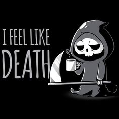 I Feel Like Death T-Shirt | TeeTurtle