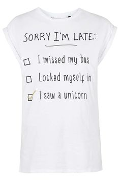 Sorry I'm late | I saw a unicorn | Tshirt