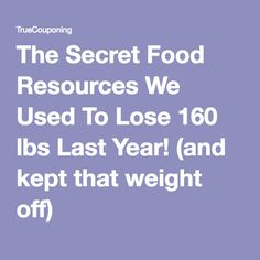 The Secret Food Resources We Used To Lose 160 lbs Last Year! (and kept that weight off)