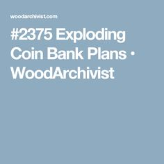#2375 Exploding Coin Bank Plans • WoodArchivist