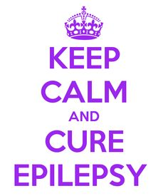 KEEP CALM AND CURE EPILEPSY, This one is for you Charlie.