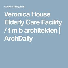 Veronica House Elderly Care Facility / f m b architekten | ArchDaily