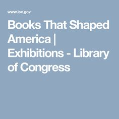 Books That Shaped America | Exhibitions - Library of Congress
