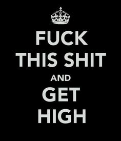 Fuck this shit, let's get high. Stoner Quotes, Funny Quotes, Drug Quotes, Stoner Humor, Sarcastic Quotes, Qoutes, Funny Memes, Ballet Photography