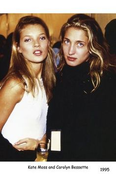 Kate Moss & Carolyn Bessette. The two most stylish bitches of the 90s!
