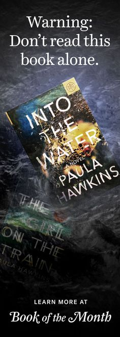 """The author of """"The Girl on the Train"""" has a brand-new thriller and it's yours free when you join today and use code: WATER."""