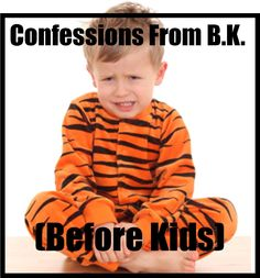 Confessions From B.K. (Before Kids) | The MOB Society  {the first one especially made me laugh since I went to the post office with Luke in his pjs ;) }