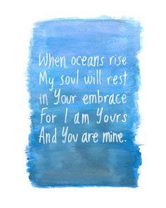 Cuando suben los océanos Mi alma descansará en su abrazo Porque yo soy tuyo y tú eres mío