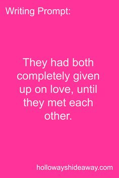 Writing Prompt-They had both completely given up on love until they met each other-June 2016-Romance Prompts