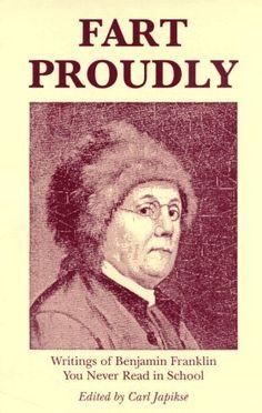 """En 1781, Benjamin Franklin escribió un ensayo sobre pedos y flatulencias llamado popularmente """"Fart Proudly"""" (""""Tirarse un pedo orgullosamente""""), motivando a los científicos investigar el tema para mejorar el olor de los """"vientos"""" humanos, """"usualmente ofensivo para los acompañantes""""."""