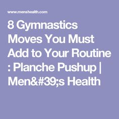 8 Gymnastics Moves You Must Add to Your Routine : Planche Pushup | Men's Health