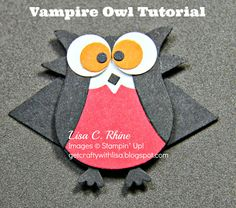 Vampire Owl TUTORIAL - need - •Stampin' Up! Owl Builder Punch, Stampin' Up! Extra-Large Oval Punch, Stampin' Up! Petite Pennants Builder Punch, Dimensionals, Tweezers, and Wet glue that dries clear