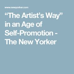 """""""The Artist's Way"""" in an Age of Self-Promotion - The New Yorker"""