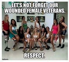 medusa-seduce-ya:  southernraisedmarinecorpsmade:  Just gonna say this is actually the first picture I've actually seen of wounded female veterans. Now that I think about it they are (in my eyes at least) hugely forgotten. Some female service members have been in combat and hit by IEDs outside the wire but it's always the males you hear about and never the females. I think this picture is great and everyone should see it so please share it!  Wow just realized this^^^