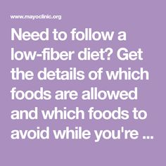 Need to follow a low-fiber diet? Get the details of which foods are allowed and which foods to avoid while you're on a low-fiber diet.