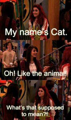 Victorious. Tori: Nothinnnng. I love cats. Cat: Oh me too they're so cute! :)