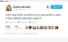 """""""Acho que tudo acontece por um motivo, mas é tão difícil entender qual é!"""" Sophia Abrahão"""